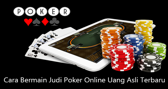 Cara Bermain Judi Poker Online Uang Asli Terbaru