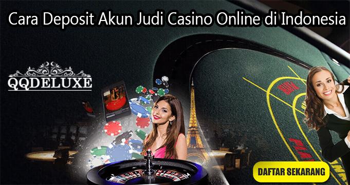 Cara Deposit Akun Judi Casino Online di Indonesia