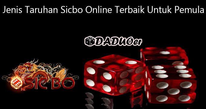 Jenis Taruhan Sicbo Online Terbaik Untuk Pemula