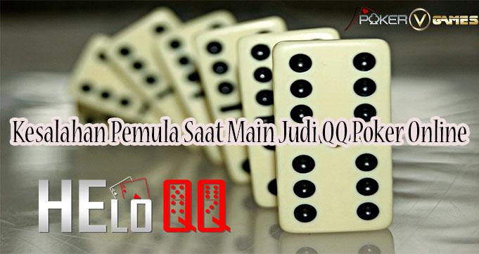 Kesalahan Pemula Saat Main Judi QQ Poker Online