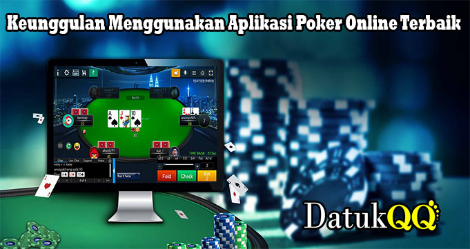 Keunggulan Menggunakan Aplikasi Poker Online Terbaik