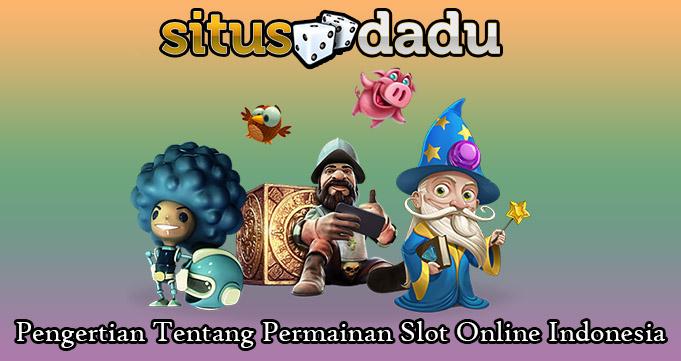 Pengertian Tentang Permainan Slot Online Indonesia