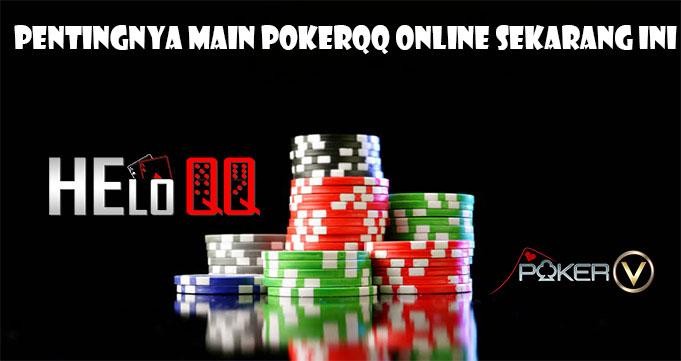 Pentingnya Main PokerQQ Online Sekarang Ini