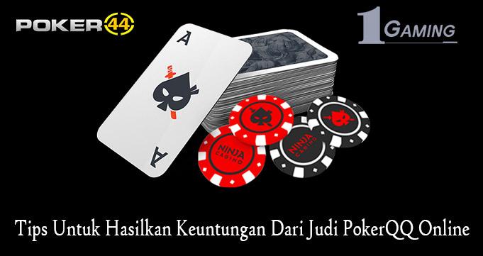 Tips Untuk Hasilkan Keuntungan Dari Judi PokerQQ Online