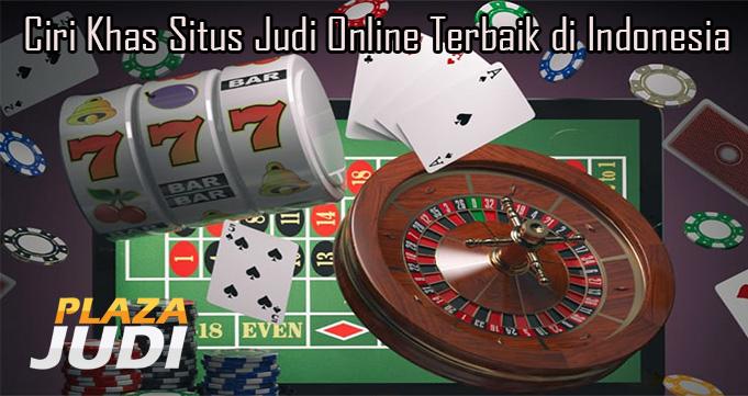 Ciri Khas Situs Judi Online Terbaik di Indonesia